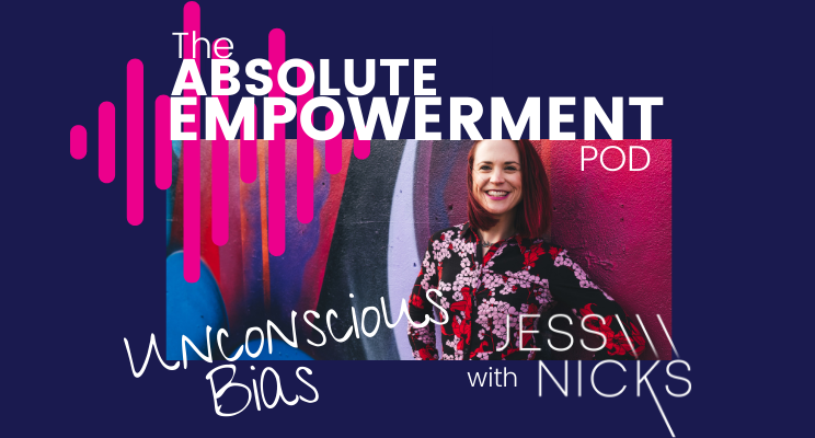 The absolute empowerment pod unconscious bias